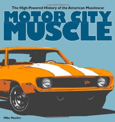Motor City Muscle: The High-Powered History Of The