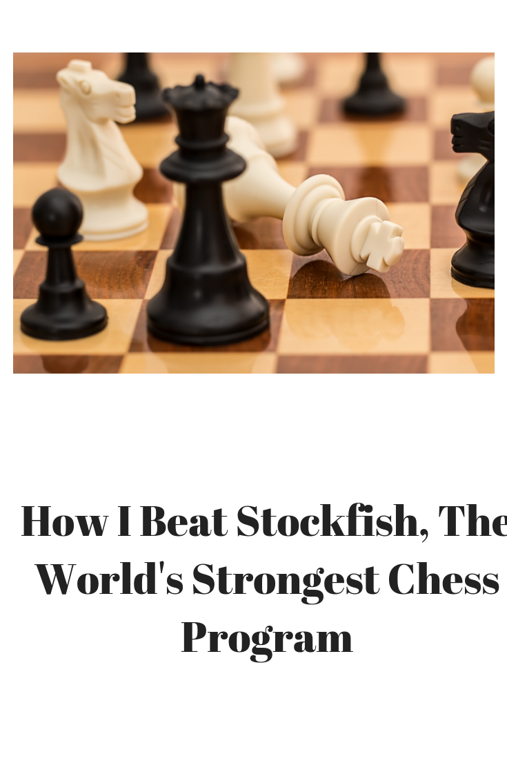 This is a minitutorial on how I beat Stockfish, the world