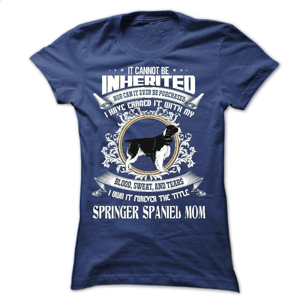 Springer Spaniel Mom T Shirt, Hoodie, Sweatshirts - custom tee shirts #teeshirt #Tshirt