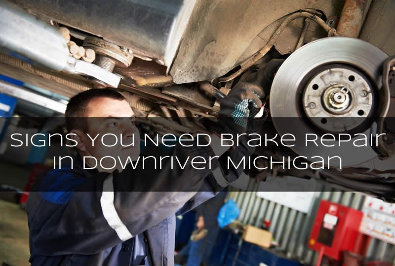 Signs You Need Brake Repair In Downriver Michigan Michigan Auto