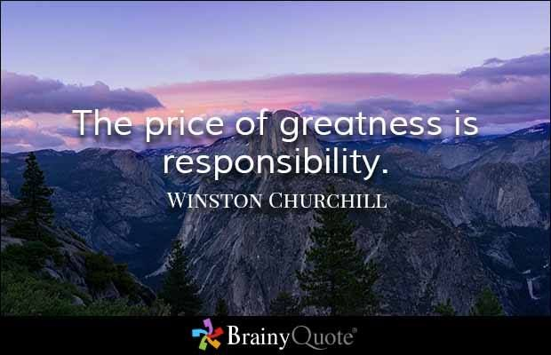 The price of greatness is responsibility -Winston Churchill - price quotations