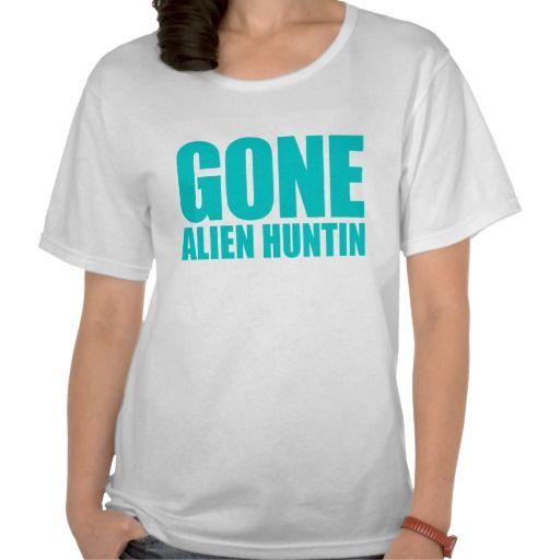 GONE ALIEN HUNTING Meme - Turquoise Blue Tee Shirt: http://www.zazzle.com/gone_alien_hunting_meme_turquoise_blue_tee_shirt-235670522005899543?rf=238408682224048993