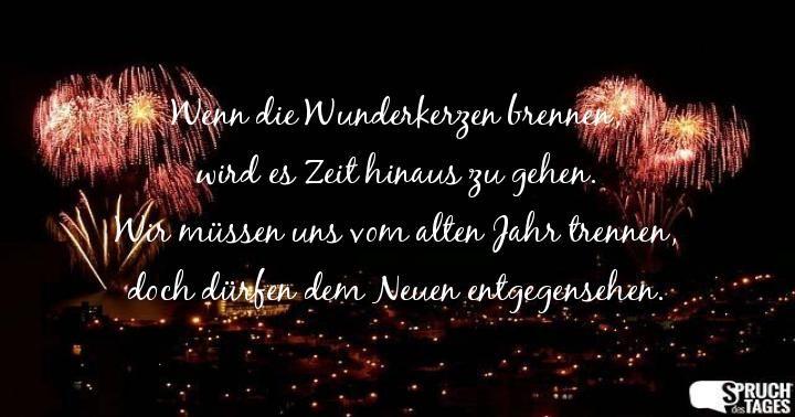 Wenn Die Wunderkerzen Brennen Wird Es Zeit Hinaus Zu Gehen Wir Mussen Uns Vom Alten Jahr Trennen Doch Durfen Dem Neuen Entgegensehen Neujahrsbilder Silvester Spruche Frohes Neues Jahr Spruche
