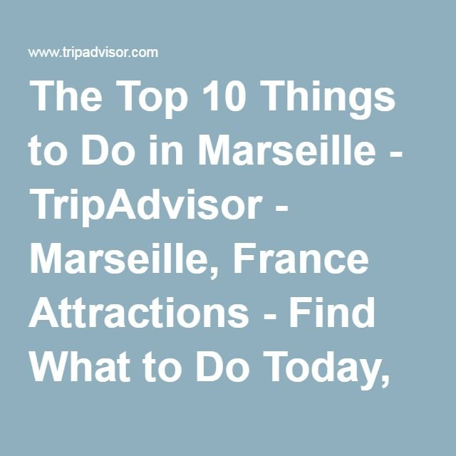 The Top 10 Things To Do In Marseille Tripadvisor Marseille