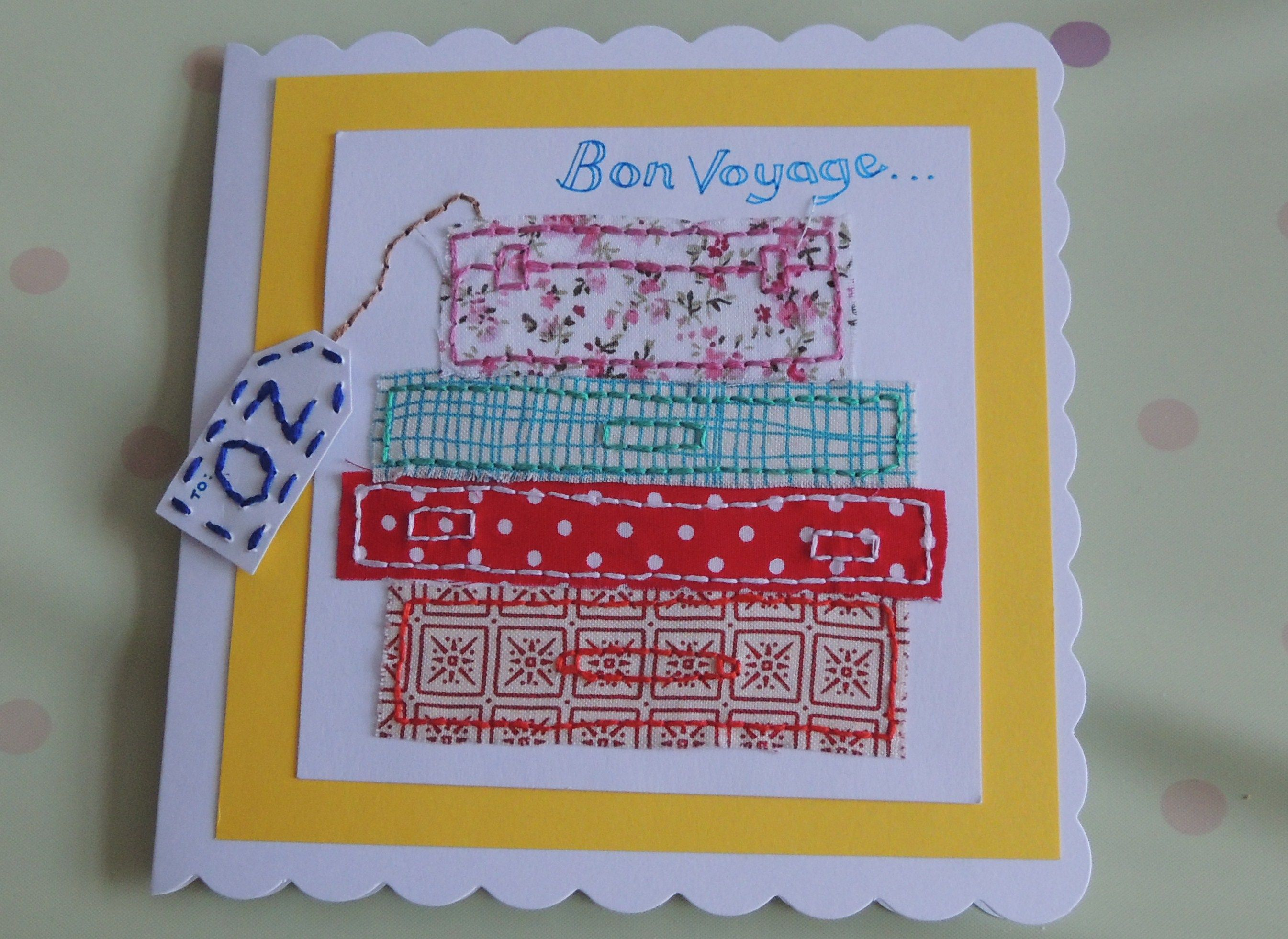 A Bon Voyage card- sewing fabric on cards is my new favourite thing to do... Therapeutic although I could use a thimble :s