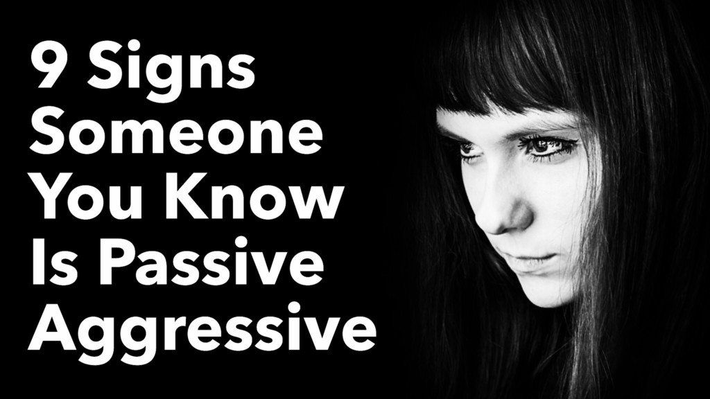 9 Signs Someone You Know Is Passive Aggressive