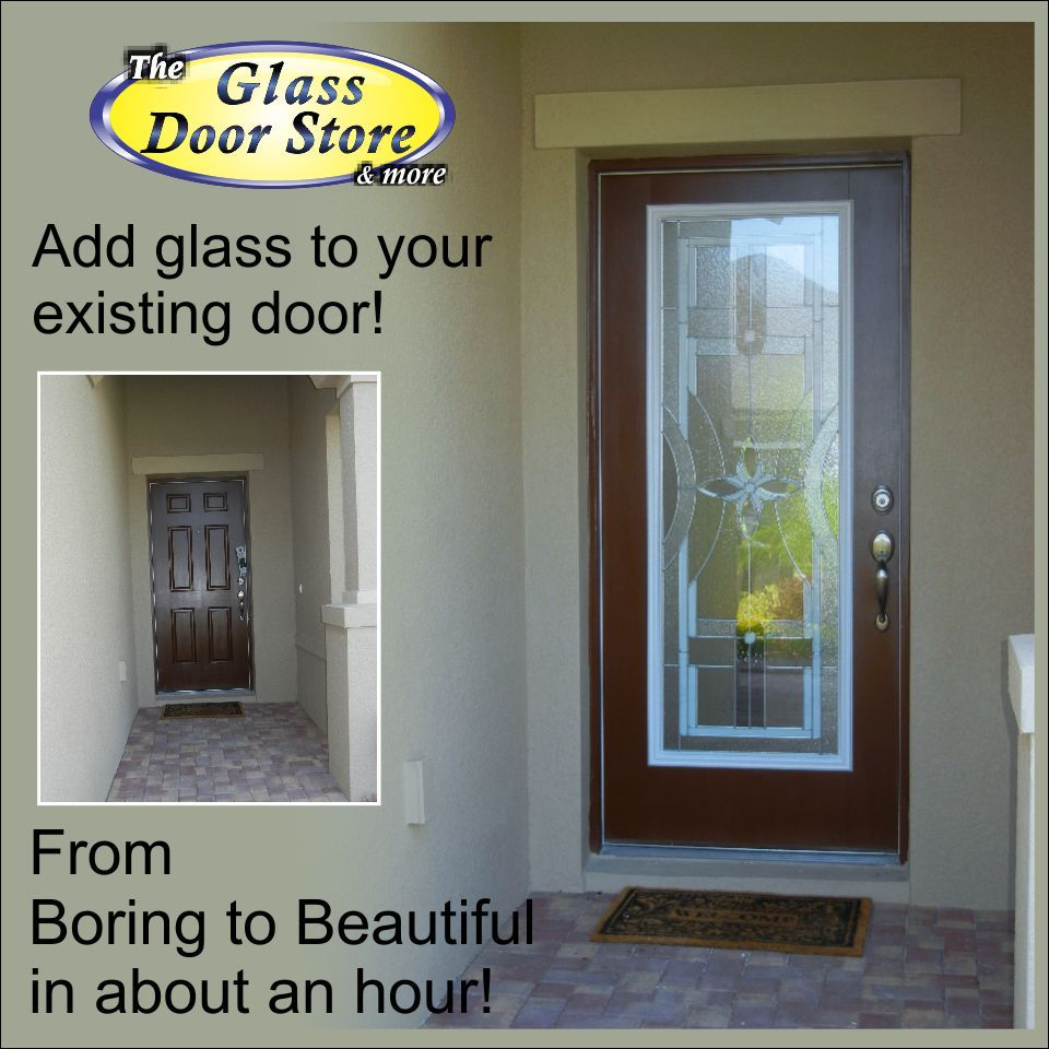 Adding Glass To Your Existing Front Door Adds Value And Style The Glass Door Store Front Door Glass Insert Glass Door Door Glass Inserts