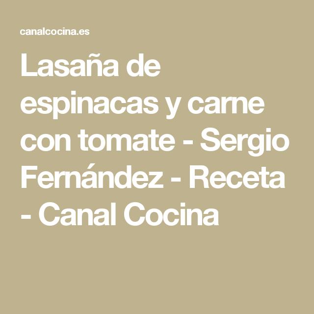 Lasaña de espinacas y carne con tomate - Sergio Fernández - Receta - Canal Cocina