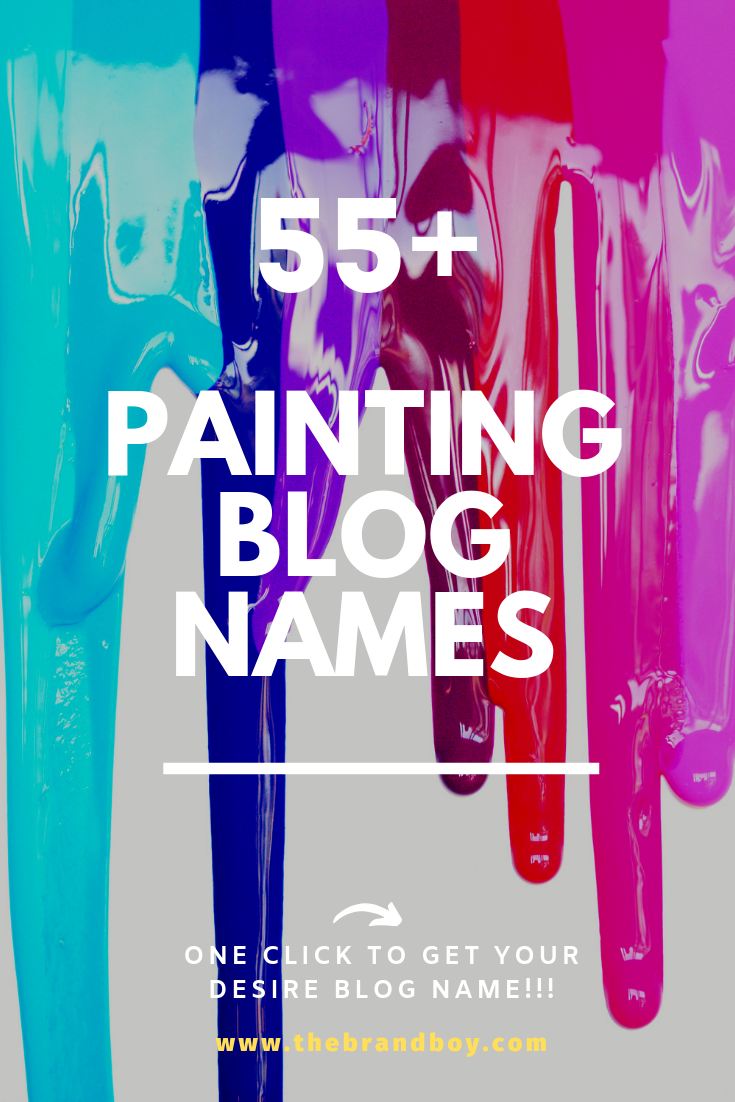 55 Catchy Painting Blog Names Ideas Painting Blog Blog Names Top Paintings