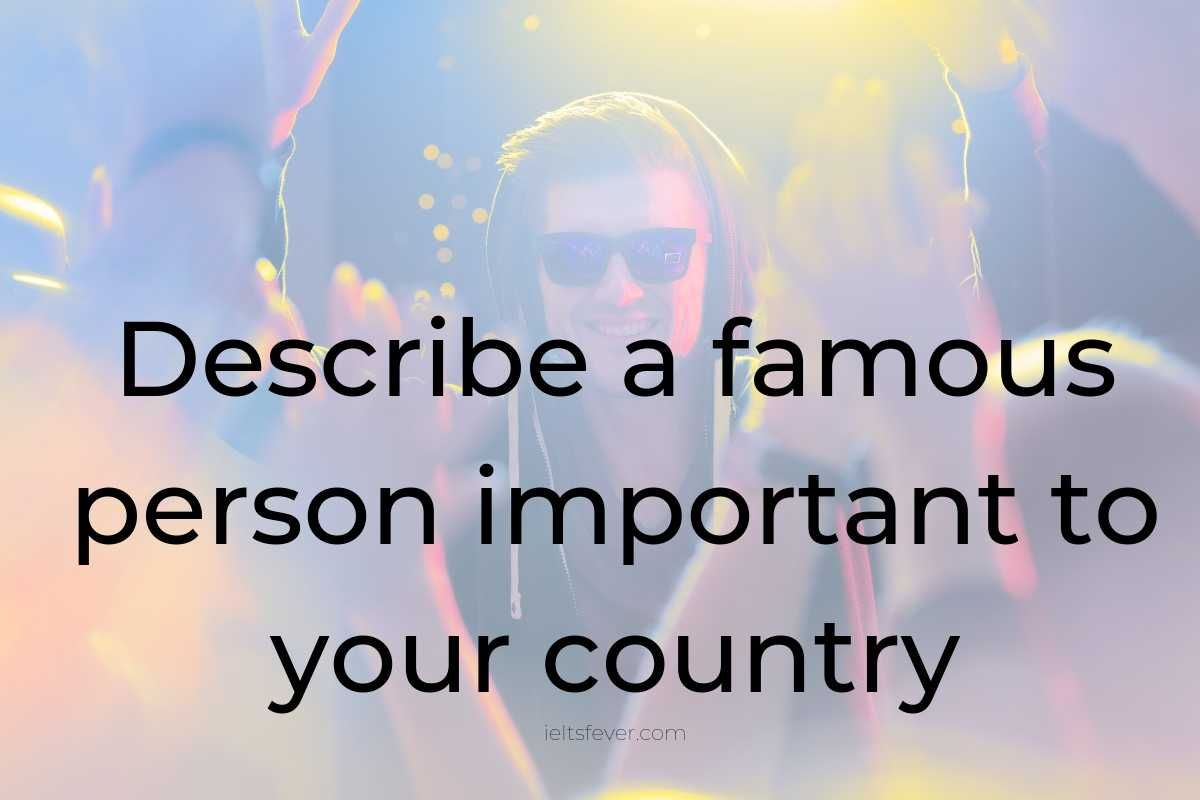 Describe A Famous Person Important To Your Country Person Ielts