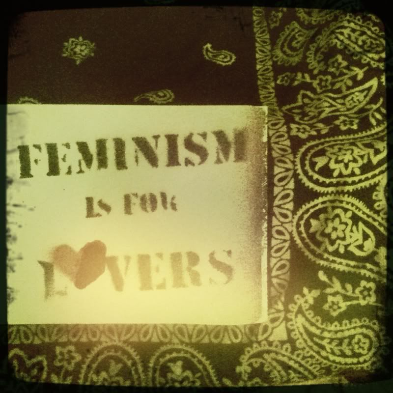 Feminism is for lovers.