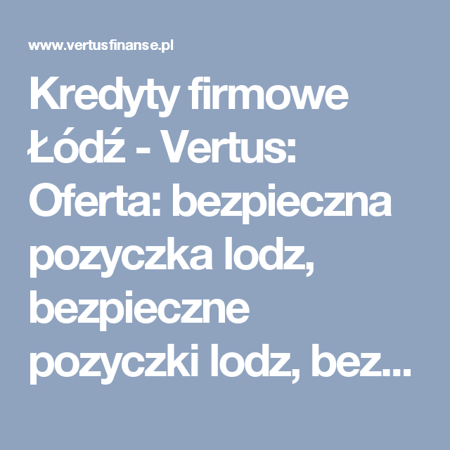 Kredyty firmowe Łódź - Vertus: Oferta: bezpieczna pozyczka lodz, bezpieczne pozyczki lodz, bezpieczny kredyt lodz, dobry kredyt lodz, konsolidacja, konsolidacja lodz, kredyt bankowy lodz, kredyt dla firm, kredyt dla firmy, kredyt dla firmy lodz, kredyt firmowy, kredyt firmowy lodz, kredyt gotówkowy, kredyt gotówkowy lodz, kredyt konsolidacyjny, kredyt konsolidacyjny lodz, kredyt lodz, kredyt od reki lodz, kredyty firmowe, kredyty firmowe lodz, kredyty gotowkowe, kredyty gotowkowe lodz…