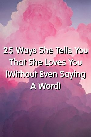 25 Ways She Tells You That She Loves You Without Even Saying A Word by superrelationxyz 25 Ways She Tells You That She Loves You Without Even Saying A Word by superrelati...
