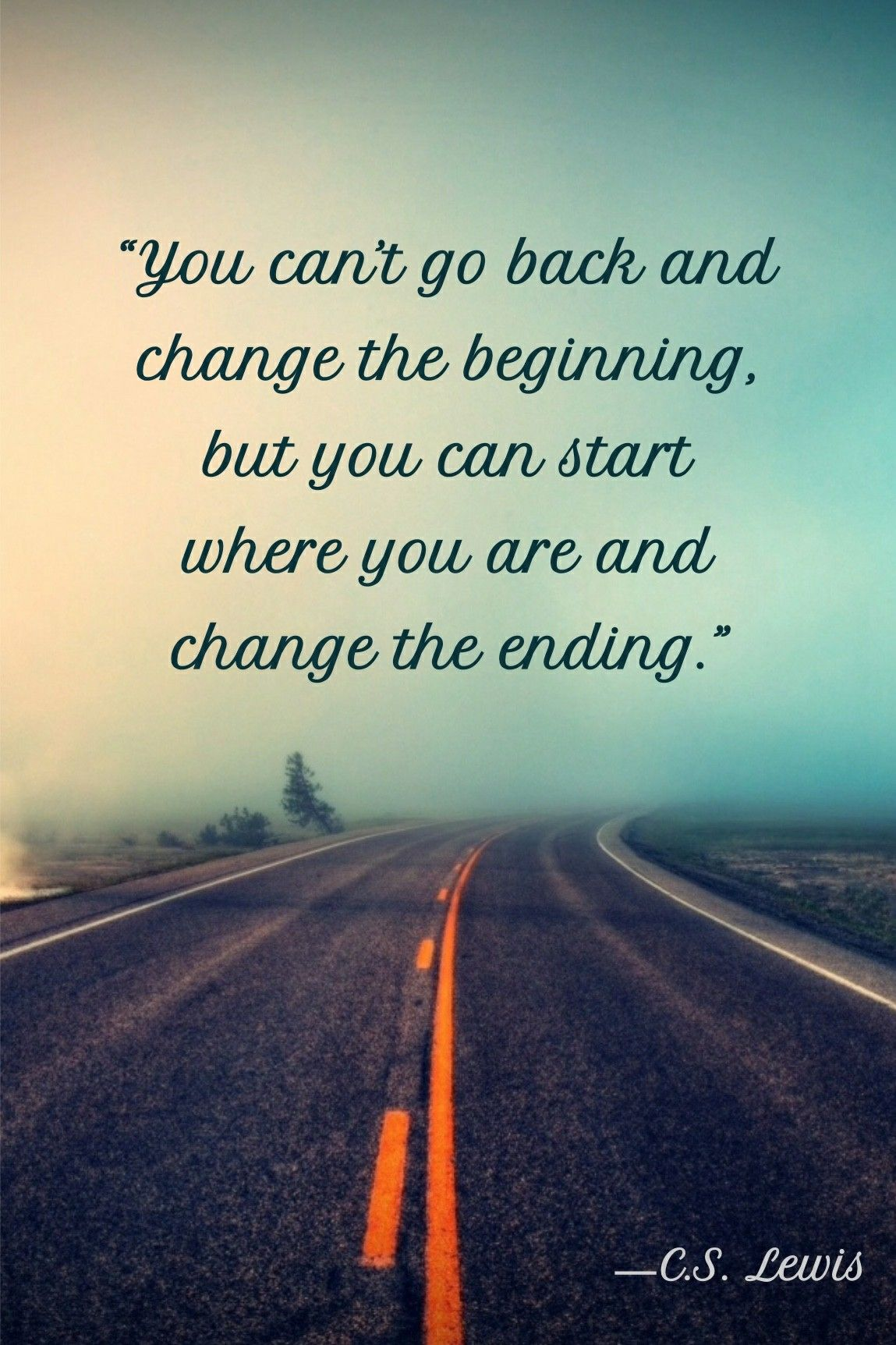 You Can T Go Back And Change The Beginning But You Can