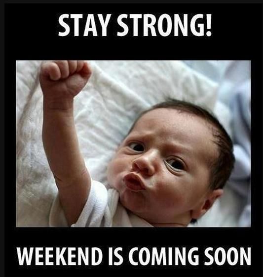 Its Friday Meme Stay Strong The Weekend Is Coming Soon