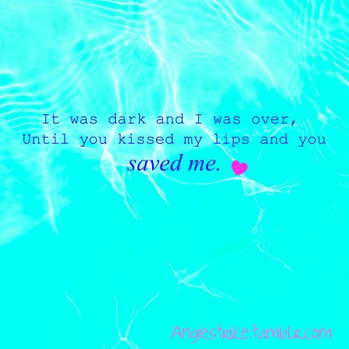 I Was Dark And I Was Over Until You Kissed My Lips And You Saved