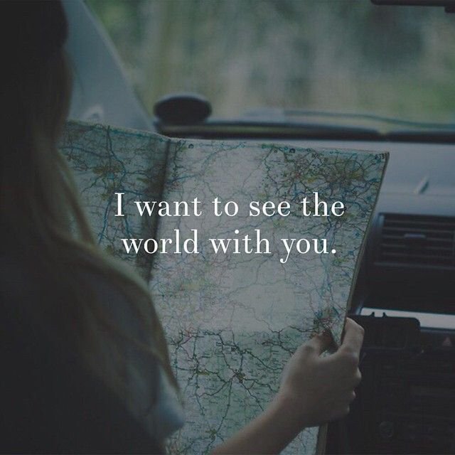 I Want To See The World With You #quotes #travel #love
