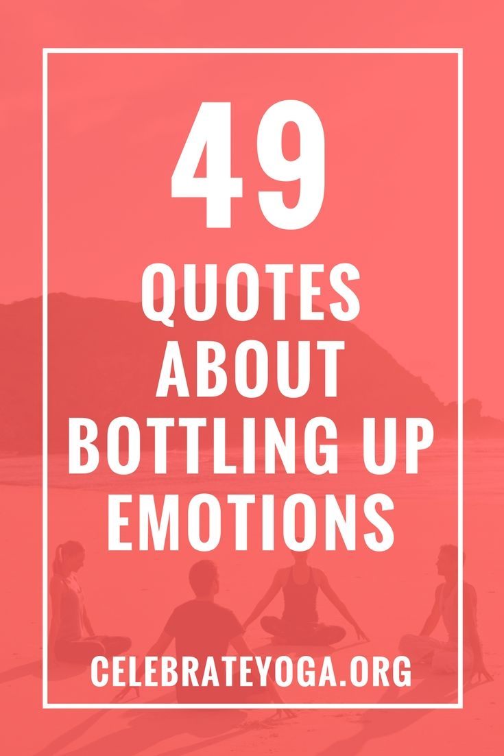 49 Quotes About Bottling Up Emotions   Old friend quotes ...
