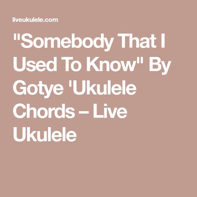 Somebody That I Used To Know By Gotye Ukulele Chords Live