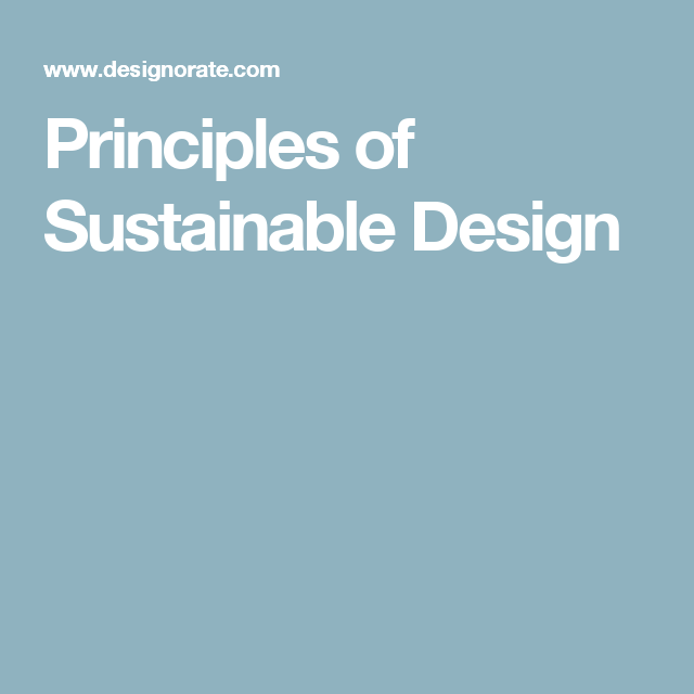 principles of sustainability Sustainable design is integral to the design process and can drive innovation, while also preserving natural resources - free course.