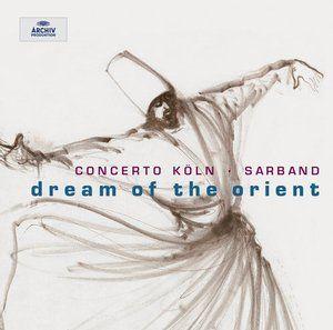 Dream of the Orient - CONCERTO KÖLN - Deutsche Grammophon
