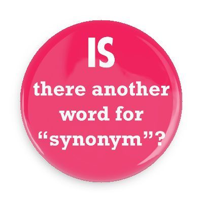 Is There Another Word For Synonym Button Funny Buttons Words Sarcasm Humor