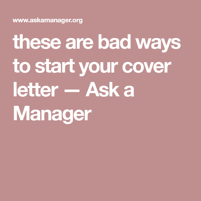 Ask A Manager Cover Letter These Are Bad Ways To Start Your Cover Letter — Ask A Manager