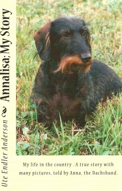 A Kindle Book.  Anna tells her story. A sweet, true and charming story told by Anna, the Dachshund. Amazon Kindle B00LV8M5BM