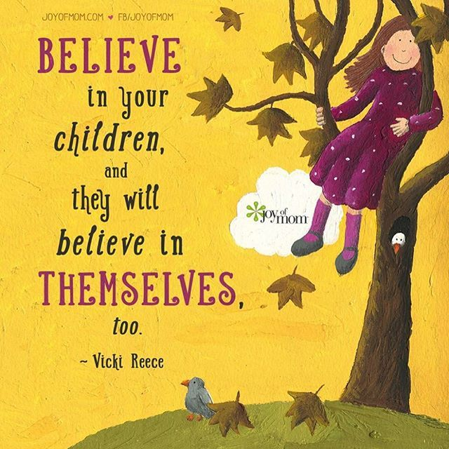 Joy Of Mom On Instagram Believe In Your Children And They Will Believe In Themselves To Quotes About Your Children Quotes For Kids Quotes About Motherhood