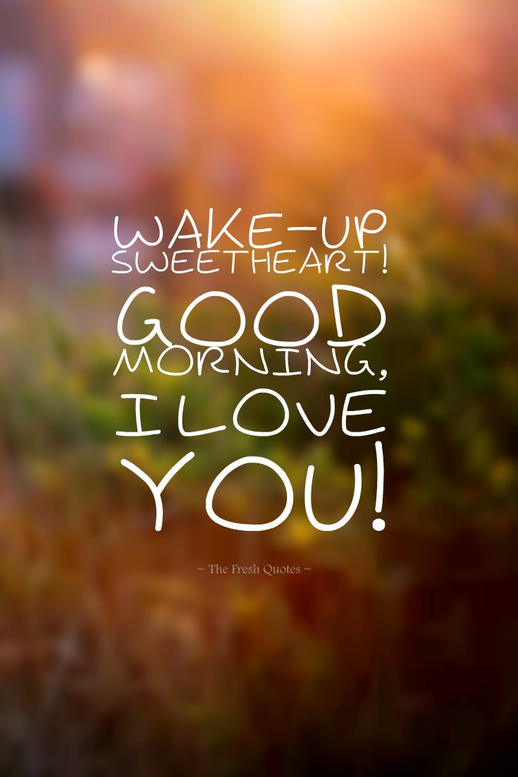 Wake Up Sweetheart Good Morning I Love You Quotes And Sayings Good Morning Love Morning Love Quotes Good Morning Quotes