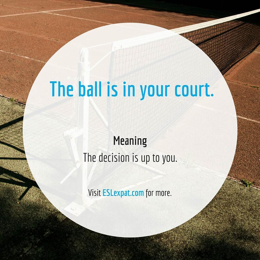 Idiom The Ball Is In Your Court Idioms Follow4follow