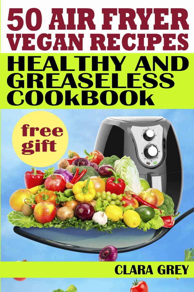50 air fryer vegan recipes. Healthy and greaseless