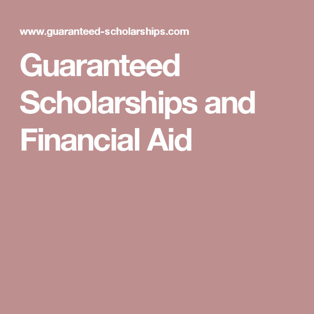Guaranteed Scholarships And Financial Aid Scholarships For College Scholarships Graduate Student Loans
