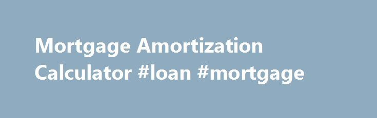 Mortgage Amortization Calculator Loan Mortgage HttpMortgages
