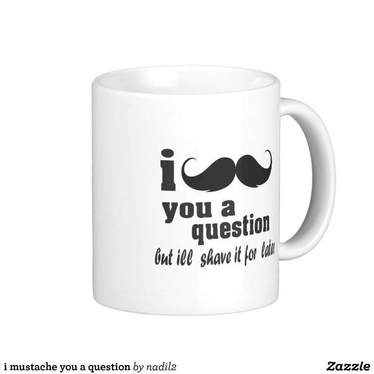 I Mustache You A Question Coffee Mug Zazzle Com Funny Coffee Mugs Funny Mugs Mugs
