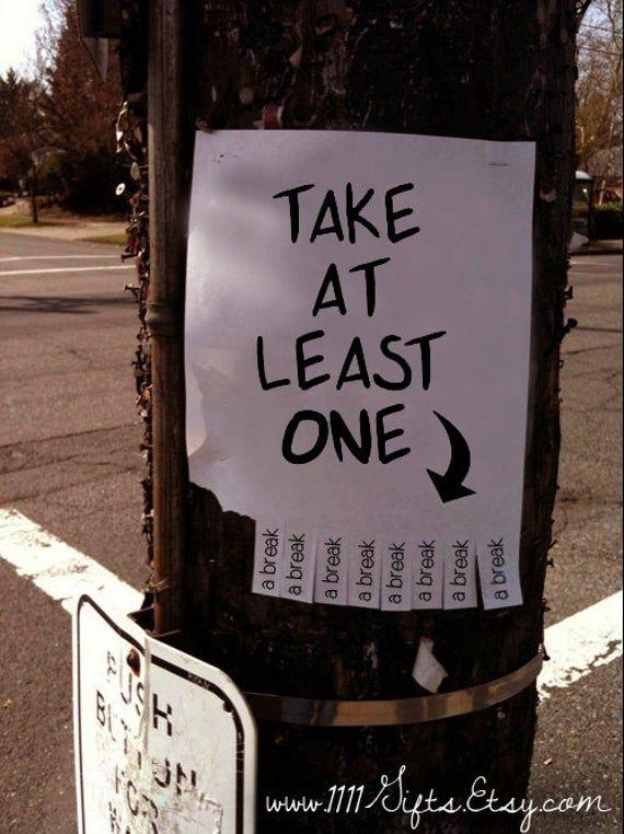 Take At Least One (A Break) * Inspirational Tear-O