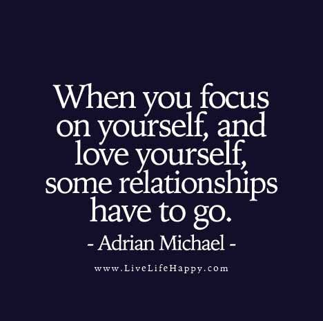 When you focus on yourself and love yourself some ...