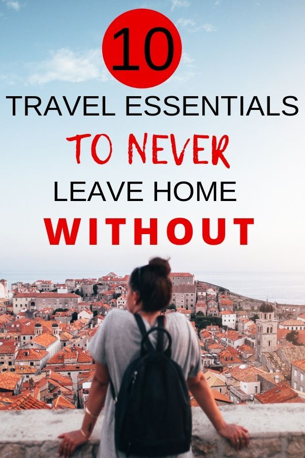 10 Travel Essentials To Never Leave Home Without