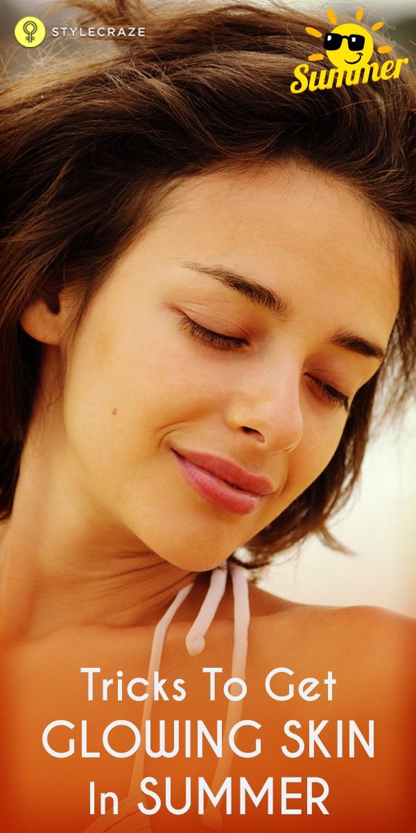 15 Tips To Get Glowing Skin In Summer Naturally Remedies For Glowing Skin Glowing Skin Skin