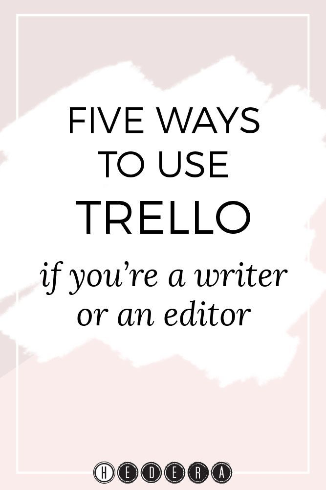 Five ways to use Trello if you're a writer or an editor << Hedera House