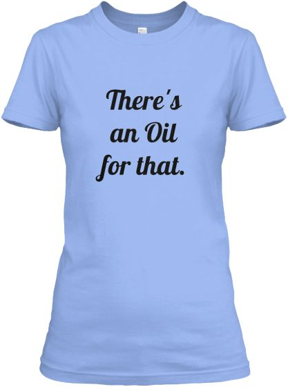 Essential Oils Yes I Have an Oil for That T Shirt