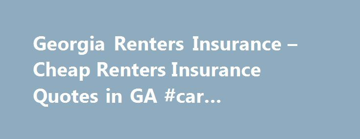 Renter Insurance Quotes Captivating Georgia Renters Insurance  Cheap Renters Insurance Quotes In Ga