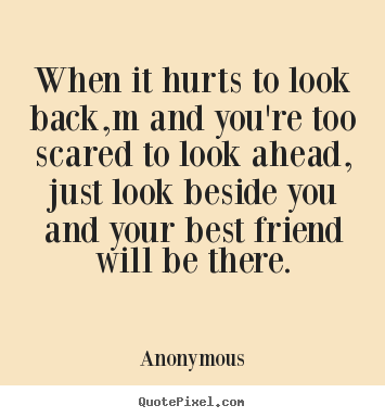Anonymous Photo Quotes When It Hurts To Look Backm And You're Too Magnificent Anonymous Quotes About Friendship