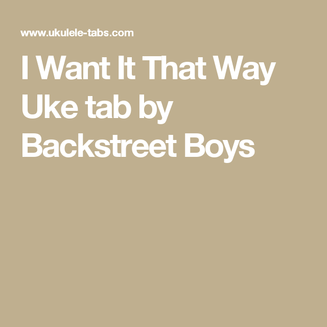 I Want It That Way Uke tab by Backstreet Boys | Music | Pinterest ...