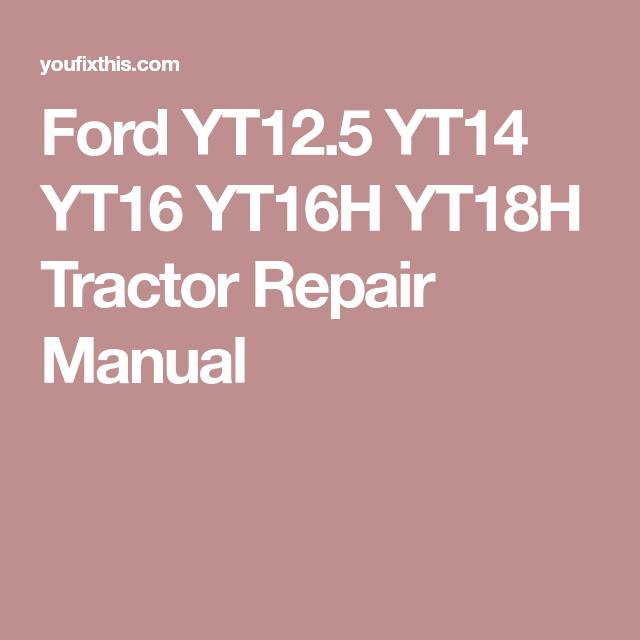 Ford YT12.5 YT14 YT16 YT16H YT18H Tractor Repair Manual | Repair manuals,  Repair, ManualPinterest