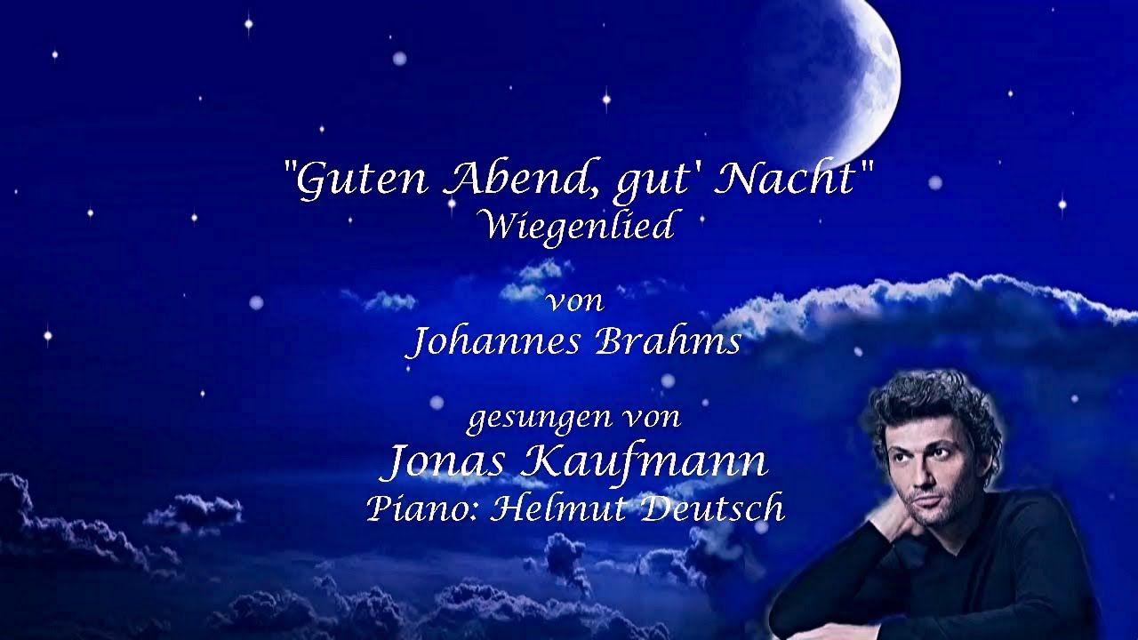 Jonas Kaufmann Guten Abend Gut Nacht Von J Brahms Gute Nacht Guten Abend Jonas Kaufmann