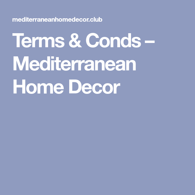 Terms & Conds - Mediterranean Home Decor | Mediterranean ...