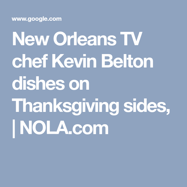 New Orleans Tv Chef Kevin Belton Dishes On Thanksgiving Sides Nola Com Tv Chefs