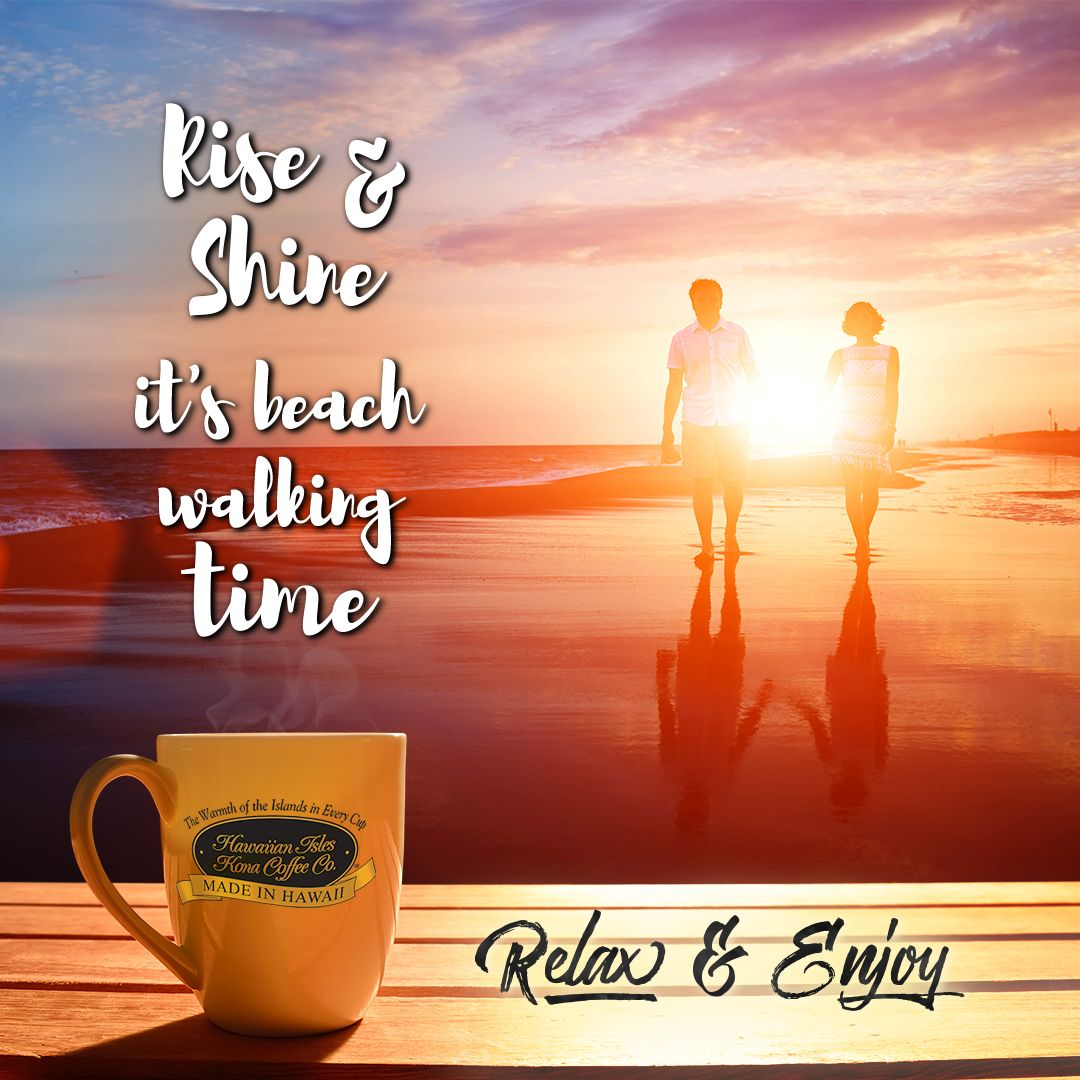 Rise & Shine - It's beach walking time - Kona Coffee, Beach Memes ... #coffeeLovers