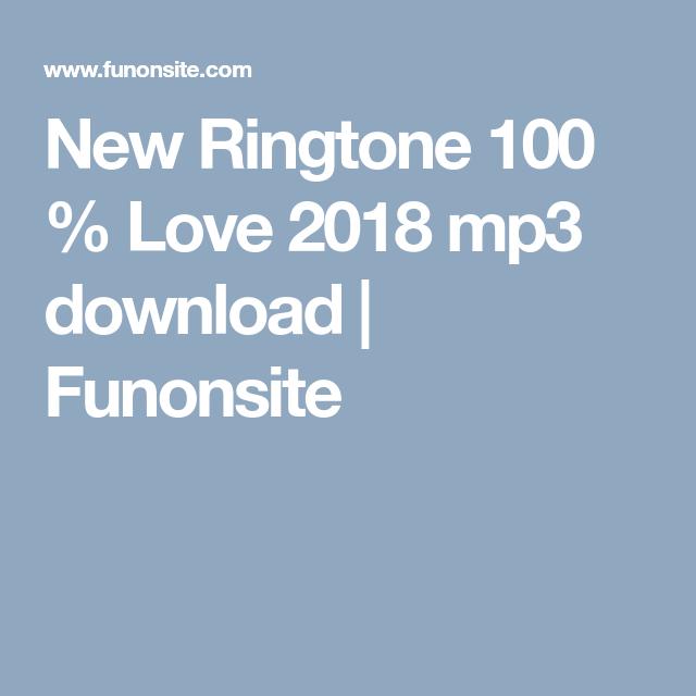New Ringtone 100 % Love 2018 mp3 download | Funonsite